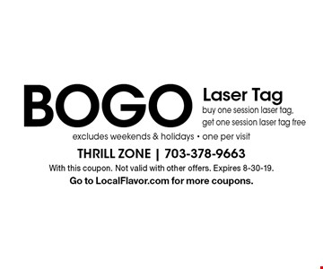 BOGO Laser Tag. Buy one session laser tag,get one session laser tag free.  Excludes weekends & holidays - one per visit. With this coupon. Not valid with other offers. Expires 8-30-19. Go to LocalFlavor.com for more coupons.