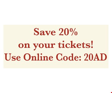 Save 20% on your tickets. Use online code: 20AD.