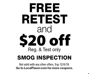 Free retest and $20 off smog inspection. Reg. & Test only. Not valid with any other offers. Exp. 12/6/19. Go to LocalFlavor.com for more coupons.