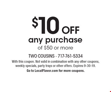 $10 off any purchase of $50 or more. With this coupon. Not valid in combination with any other coupons, weekly specials, party trays or other offers. Expires 9-30-19.Go to LocalFlavor.com for more coupons.