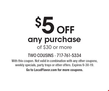 $5 off any purchaseof $30 or more. With this coupon. Not valid in combination with any other coupons, weekly specials, party trays or other offers. Expires 9-30-19.Go to LocalFlavor.com for more coupons.
