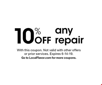 10% Off any repair. With this coupon. Not valid with other offers or prior services. Expires 6-14-19. Go to LocalFlavor.com for more coupons.