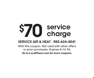$70 service charge. With this coupon. Not valid with other offers or prior purchases. Expires 6-14-19.Go to LocalFlavor.com for more coupons.