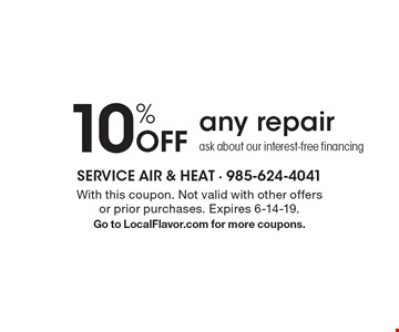 10% Off any repair ask about our interest-free financing. With this coupon. Not valid with other offers or prior purchases. Expires 6-14-19.Go to LocalFlavor.com for more coupons.