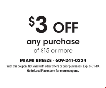 $3 OFF any purchase of $15 or more. With this coupon. Not valid with other offers or prior purchases. Exp. 8-31-19. Go to LocalFlavor.com for more coupons.