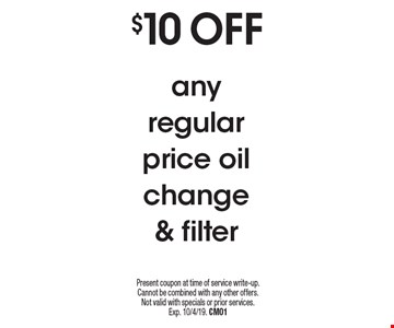 $10 off any regular price oil change & filter. Present coupon at time of service write-up. Cannot be combined with any other offers. Not valid with specials or prior services. Exp. 10/4/19. CM01
