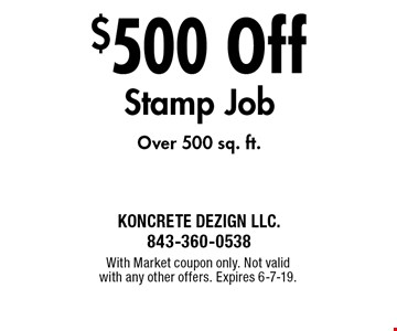 $500 Off Stamp JobOver 500 sq. ft. With Market coupon only. Not valid with any other offers. Expires 6-7-19.
