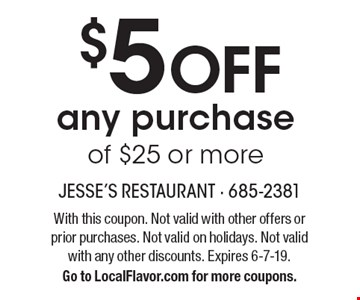 $5 OFF any purchase of $25 or more. With this coupon. Not valid with other offers or prior purchases. Not valid on holidays. Not valid with any other discounts. Expires 6-7-19. Go to LocalFlavor.com for more coupons.
