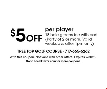 $5 off per player for 18 hole greens fee with cart (Party of 2 or more. Valid weekdays after 1pm only). With this coupon. Not valid with other offers. Expires 6-29-19. Go to LocalFlavor.com for more coupons.