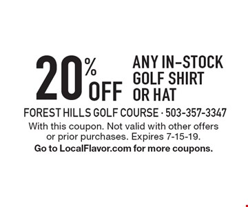 20% off any in-stock golf shirt or hat. With this coupon. Not valid with other offers or prior purchases. Expires 7-15-19. Go to LocalFlavor.com for more coupons.