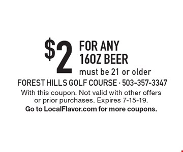 $2 for any 16oz beer. Must be 21 or older. With this coupon. Not valid with other offers or prior purchases. Expires 7-15-19. Go to LocalFlavor.com for more coupons.