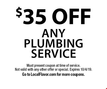 $35 OFF Any Plumbing Service. Must present coupon at time of service. Not valid with any other offer or special. Expires 10/4/19. Go to LocalFlavor.com for more coupons.