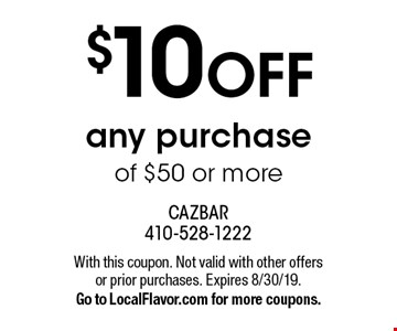 $10 OFF any purchase of $50 or more. With this coupon. Not valid with other offers or prior purchases. Expires 8/30/19. Go to LocalFlavor.com for more coupons.