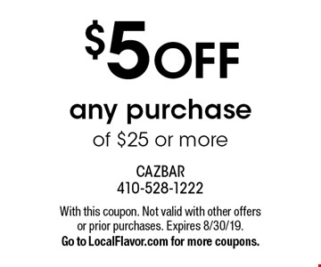 $5 OFF any purchase of $25 or more. With this coupon. Not valid with other offers or prior purchases. Expires 8/30/19. Go to LocalFlavor.com for more coupons.