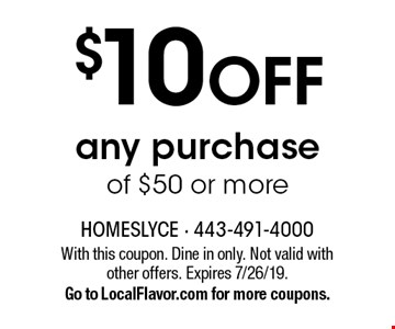 $10 OFF any purchase of $50 or more. With this coupon. Dine in only. Not valid with other offers. Expires 7/26/19. Go to LocalFlavor.com for more coupons.