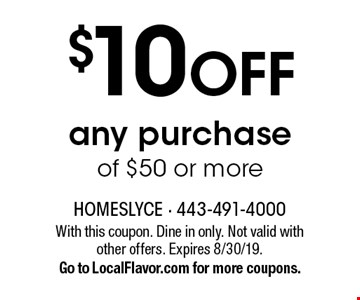 $10 OFF any purchase of $50 or more. With this coupon. Dine in only. Not valid with other offers. Expires 8/30/19. Go to LocalFlavor.com for more coupons.