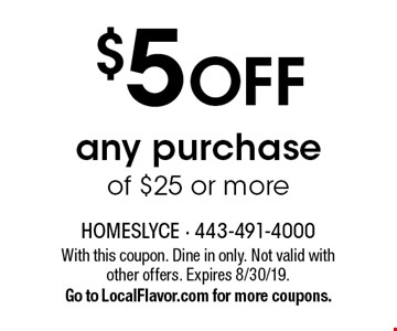 $5 OFF any purchase of $25 or more. With this coupon. Dine in only. Not valid with other offers. Expires 8/30/19. Go to LocalFlavor.com for more coupons.