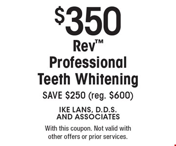 $350 Rev Professional Teeth Whitening, SAVE $250 (reg. $600). With this coupon. Not valid with other offers or prior services.