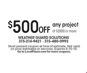 $500 Off any project of $3500 or more. Must present coupon at time of estimate. Not valid on prior estimates or services. Expires 6-15-19. Go to LocalFlavor.com for more coupons.