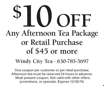 $10 OFF Any Afternoon Tea Package or Retail Purchase of $45 or more. One coupon per customer or per retail purchase. Afternoon tea must be reserved 24 hours in advance. Must present coupon. Not valid with other offers, promotions, or specials. Expires 12/30/19.