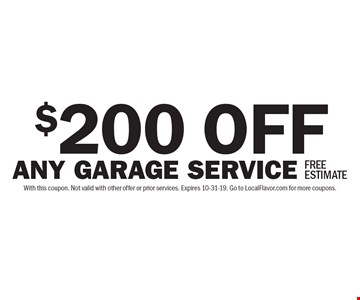 $200 OFF ANY GARAGE SERVICE. FREE ESTIMATE. With this coupon. Not valid with other offer or prior services. Expires 10-31-19. Go to LocalFlavor.com for more coupons.