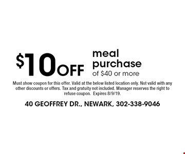 $10 Off meal purchase of $40 or more. Must show coupon for this offer. Valid at the below listed location only. Not valid with any other discounts or offers. Tax and gratuity not included. Manager reserves the right to refuse coupon. Expires 8/9/19.