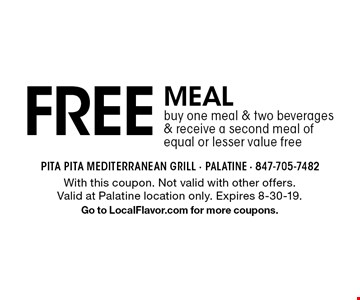FREE MEAL. Buy one meal & two beverages & receive a second meal of equal or lesser value free. With this coupon. Not valid with other offers. Valid at Palatine location only. Expires 8-30-19. Go to LocalFlavor.com for more coupons.