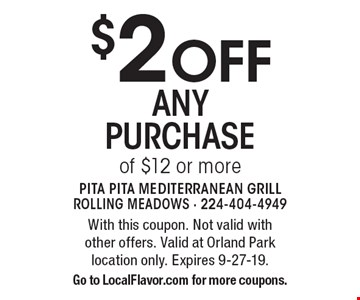 $2 OFF any purchase of $12 or more. With this coupon. Not valid with other offers. Valid at Orland Park location only. Expires 9-27-19. Go to LocalFlavor.com for more coupons.