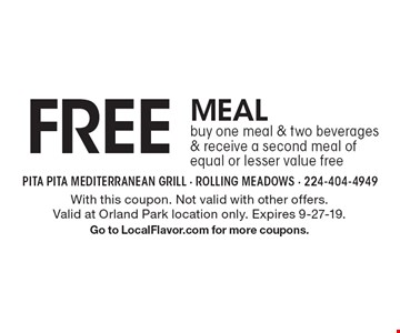 FREE MEAL buy one meal & two beverages & receive a second meal of equal or lesser value free. With this coupon. Not valid with other offers. Valid at Orland Park location only. Expires 9-27-19. Go to LocalFlavor.com for more coupons.