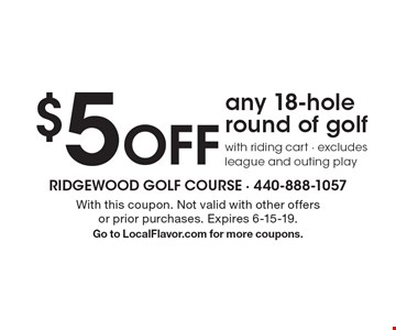 $5 Off any 18-hole round of golf with riding cart. Excludes league and outing play. With this coupon. Not valid with other offers or prior purchases. Expires 6-15-19. Go to LocalFlavor.com for more coupons.