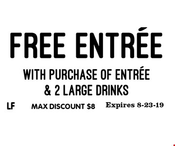Free entree with purchase of entree & 2 large drinks. Max discount $8. Expires 8-23-19