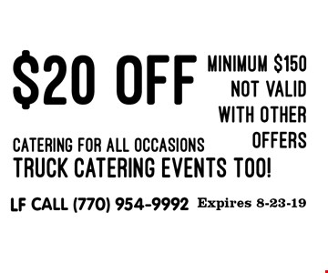 $20 off catering for all occasions. Truck catering events Too! Minimum $150. Not valid with other offers. Expires 8-23-19