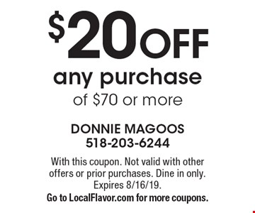 $20 OFF any purchase of $70 or more. With this coupon. Not valid with other offers or prior purchases. Dine in only. Expires 8/16/19. Go to LocalFlavor.com for more coupons.