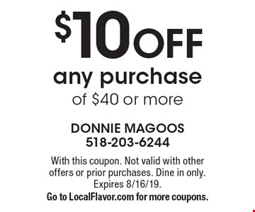 $10 OFF any purchase of $40 or more. With this coupon. Not valid with other offers or prior purchases. Dine in only. Expires 8/16/19. Go to LocalFlavor.com for more coupons.