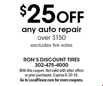 $25 OFF any auto repair over $150. Excludes tire sales. With this coupon. Not valid with other offers or prior purchases. Expires 6-30-19. Go to LocalFlavor.com for more coupons.