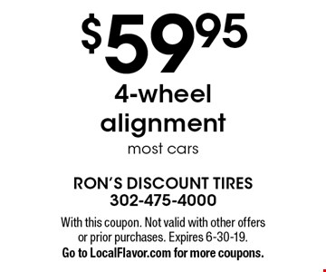 $59.95 4-wheel alignment most cars. With this coupon. Not valid with other offers or prior purchases. Expires 6-30-19. Go to LocalFlavor.com for more coupons.
