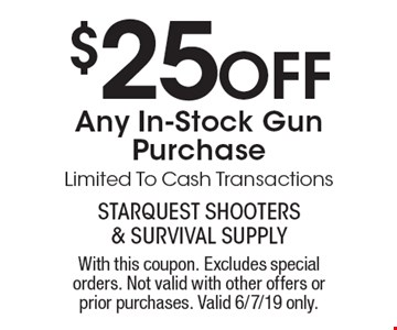 $25 Off Any In-Stock Gun Purchase. Limited To Cash Transactions. With this coupon. Excludes special orders. Not valid with other offers or prior purchases. Valid 6/7/19 only.
