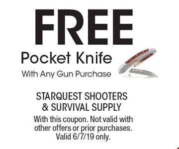 Free Pocket Knife With Any Gun Purchase. With this coupon. Not valid with other offers or prior purchases. Valid 6/7/19 only.