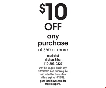 $10 off any purchase of $60 or more. with this coupon. dine in only. redeemable mon-thurs only. not valid with other discounts or offers. expires 10/18/19. go to localflavor.com for more coupons.