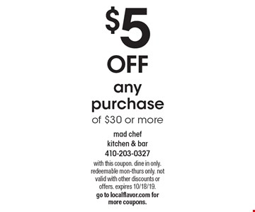$5 off any purchase of $30 or more. with this coupon. dine in only. redeemable mon-thurs only. not valid with other discounts or offers. expires 10/18/19. go to localflavor.com for more coupons.