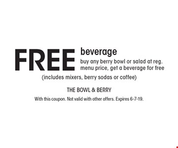Free beverage buy any berry bowl or salad at reg. menu price, get a beverage for free (includes mixers, berry sodas or coffee). With this coupon. Not valid with other offers. Expires 6-7-19.