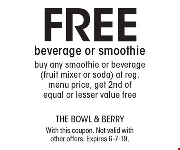Free beverage or smoothie buy any smoothie or beverage (fruit mixer or soda) at reg. menu price, get 2nd of equal or lesser value free. With this coupon. Not valid with other offers. Expires 6-7-19.