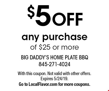 $5 OFF any purchase of $25 or more. With this coupon. Not valid with other offers. Expires 5/24/19. Go to LocalFlavor.com for more coupons.