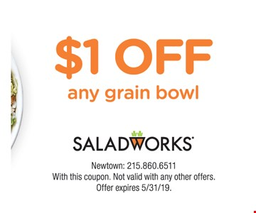 $1 OFF any grain bowl With this coupon. Not valid with any other offers. Offer expires 5/31/19.