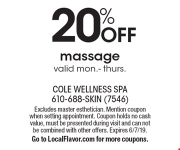 20% OFF massage valid mon.- thurs.. Excludes master esthetician. Mention coupon when setting appointment. Coupon holds no cash value, must be presented during visit and can not be combined with other offers. Expires 6/7/19.Go to LocalFlavor.com for more coupons.