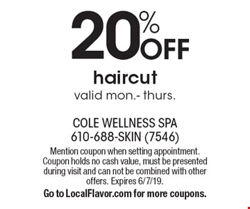 20% OFF haircut valid mon.- thurs.. Mention coupon when setting appointment. Coupon holds no cash value, must be presented during visit and can not be combined with other offers. Expires 6/7/19.Go to LocalFlavor.com for more coupons.