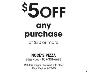 $5 OFF any purchase of $30 or more. With this coupon. Not valid with other offers. Expires 9-20-19.