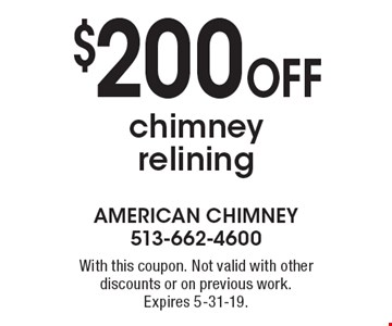 $200 off chimney relining. With this coupon. Not valid with other discounts or on previous work. Expires 5-31-19.