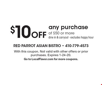 $10 off any purchase of $50 or more. Dine in & carryout. Excludes happy hour. With this coupon. Not valid with other offers or prior purchases. Expires 1-24-20. Go to LocalFlavor.com for more coupons.