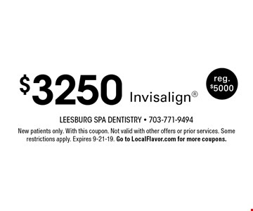 $3250 Invisalign reg. $5000. New patients only. With this coupon. Not valid with other offers or prior services. Some restrictions apply. Expires 9-21-19. Go to LocalFlavor.com for more coupons.